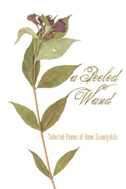 A Peeled Wand: Selected Poems of Anne Szumigalski